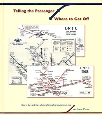 Telling the Passenger Where to Get Off: George Dow and the Development of the Diagrammatic Railway Map
